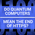 Do Quantum Computers Mean the End of HTTPS