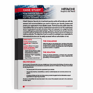 Hitachi Systems Security - Case Study Penetration Testing and Vulnerability Assessments Banking Industry