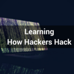 Learning How Hackers Hack
