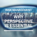 Risk Management - Why Perspective is Essential